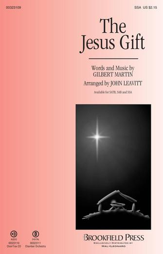 The Jesus Gift : SSA : John Leavitt : Gilbert Martin : Sheet Music : 00323109 : 888680977634