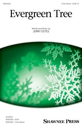 Evergreen Tree : 3-Part Mixed : Jerry Estes : Jerry Estes : Sheet Music : 00323503 : 888680979423 : 1540071421
