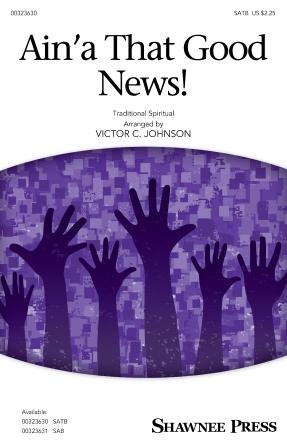 Ain'a That Good News! : SATB : Victor C. Johnson : Sheet Music : 00323630 : 888680979843 : 1540071820