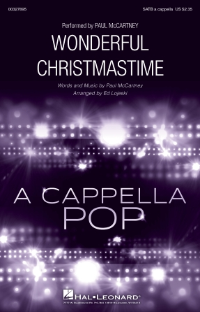 Wonderful Christmastime : SATB : Ed Lojeski : Paul McCartney : Paul McCartney : Sheet Music : 00327895 : 888680992767