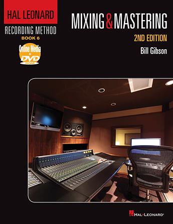 Hal Leonard Recording Method – Book 6: Mixing & Mastering – 2nd Edition