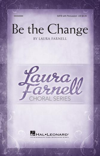 Be the Change : SATB : Laura Farnell : Laura Farnell : Sheet Music : 00334064 : 840126908237