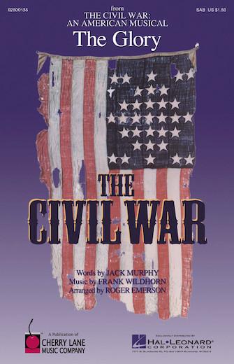 The Glory : SAB : Roger Emerson : Frank Wildhorn : The Civil War: An American Musical : Sheet Music : 02500135 : 073999338751