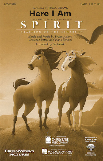 Here I Am (from Spirit: Stallion of the Cimarron) : SATB : Ed Lojeski : Bryan Adams : Sheet Music : 02500540 : 073999710755