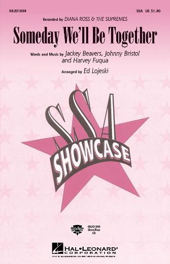 Someday We'll Be Together : SSA : Ed Lojeski : Johnny Bristol : Supremes : Sheet Music : 08201898 : 884088056513