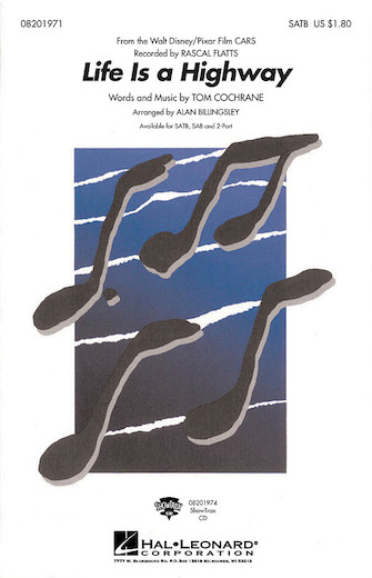 Life Is a Highway : SATB : Alan Billingsley : Randy Newman : Rascal Flatts : Cars : Sheet Music : 08201971 : 884088105624