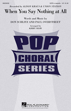 When You Say Nothing at All : SATB : Kirby Shaw : Paul Overstreet  : Alison Kraus & Union Station : Songbook : 08202639 : 884088484385