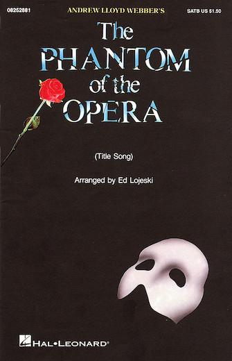 The Phantom of the Opera : SATB : Ed Lojeski : Andrew Lloyd Webber : The Phantom of the Opera : Sheet Music : 08252881 : 073999528817