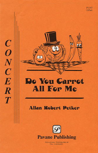Do You Carrot All for Me? : SATB : Allan Robert Petker : Allan Robert Petker : Sheet Music : 08301889 : 884088483869