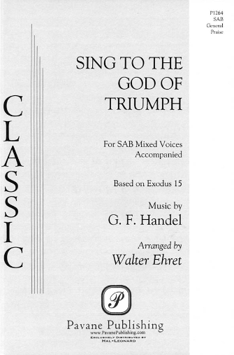 Sing to the God of Triumph : SAB : Walter Ehret : George Friedrich Handel : Sheet Music : 08301732 : 073999979497