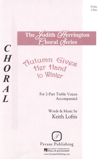 Autumn Gives Her Hand to Winter : 2-Part : Keith Loftis : Keith Loftis : Sheet Music : 08301762 : 884088058470