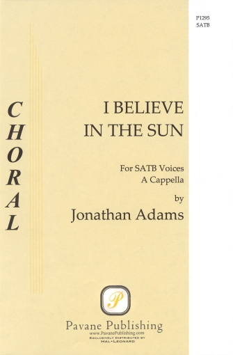 I Believe in the Sun : SATB : Jonathan Adams : Jonathan Adams : Sheet Music : 08301775 : 884088058647