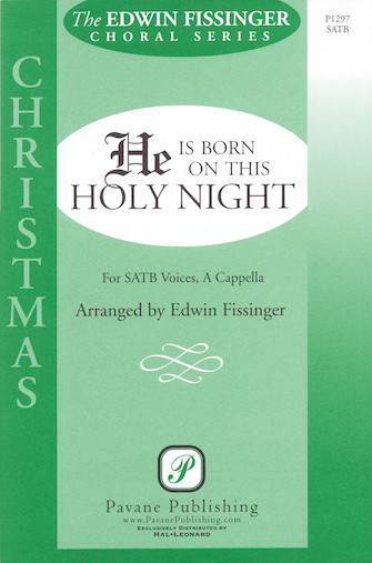 He Is Born on This Holy Night : SATB : Edwin Fissinger : 08301777 : 884088058678