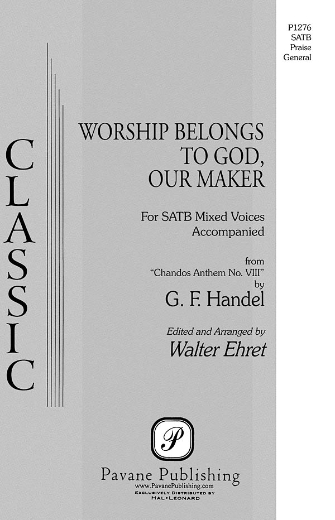 Worship Belongs to God, Our Maker : SATB : Walter Ehret : George Friedrich Handel : Sheet Music : 08301850 : 884088220235