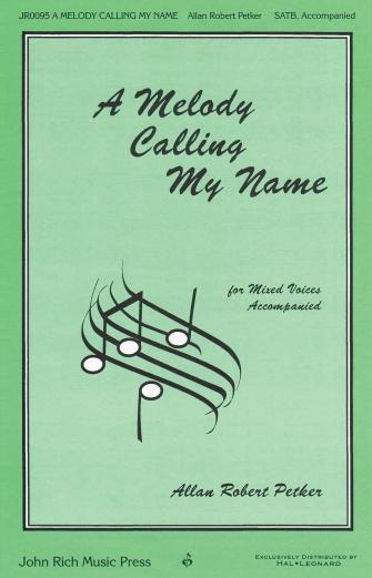 A Melody Calling My Name : SATB : Allan Robert Petker : Allan Robert Petker : 08301939 : 884088642662
