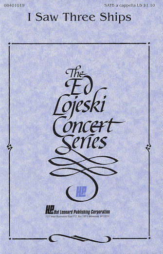 I Saw Three Ships : SATB : Ed Lojeski : Sheet Music : 08401019 : 073999010190