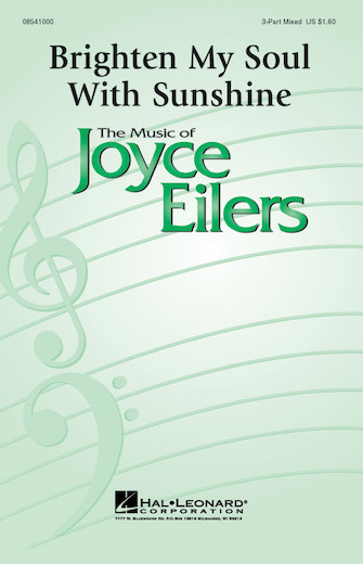 Brighten My Soul with Sunshine : 3-Part : Joyce Eilers : Joyce Eilers : Sheet Music : 08541000 : 073999410006