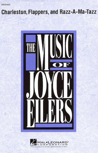 Charleston, Flappers, and Razz-A-Ma-Tazz : SATB : Joyce Eilers : Joyce Eilers : Sheet Music : 08541600 : 073999416008