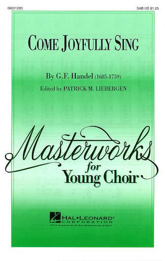Come Joyfully Sing : SAB : Patrick Liebergen : George Frideric Handel : Sheet Music : 08551283 : 073999230062