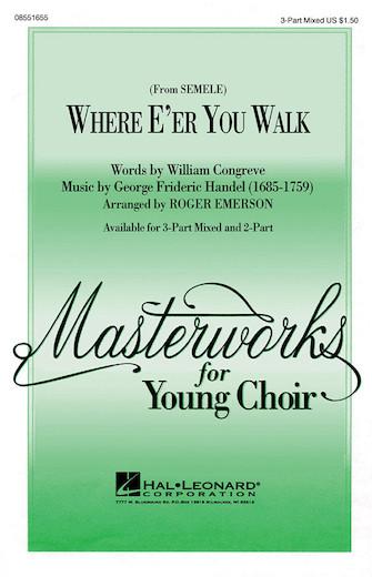 Where E'er You Walk (from Semele) : 3-Part : Roger Emerson : George Frideric Handel : Sheet Music : 08551655 : 073999166118