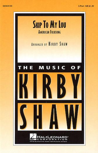 Skip to My Lou : 2-Part : Kirby Shaw : Sheet Music : 08564140 : 073999641400