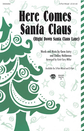 Here Comes Santa Claus : 3-Part Mixed : Cristi Cary Miller : Oakley Haldeman : Gene Autry : Sheet Music : 08564262 : 884088131319
