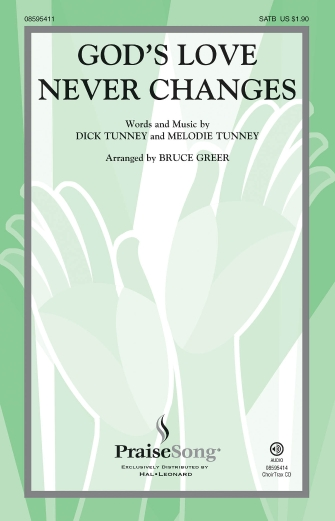 God's Love Never Changes : SATB : Bruce Greer : Melodie Tunney : Sheet Music : 08595411 : 073999954111 : 142349234X