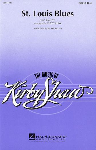 St. Louis Blues : SATB : Kirby Shaw : W. C. Handy : Sheet Music : 08666040 : 073999660401