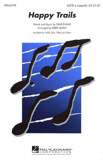 Happy Trails : SATB : Kirby Shaw : Dale Evans : Dale Evans : Sheet Music : 08666098 : 073999660982