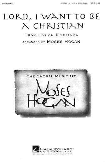 Lord, I Want to Be a Christian : SATB divisi : Moses Hogan : Sheet Music : 08703140 : 073999031409