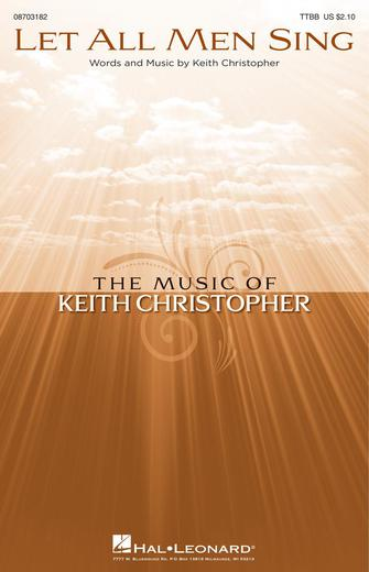 Let All Men Sing : TTBB : Keith Christopher : Keith Christopher : Sheet Music : 08703182 : 073999031829