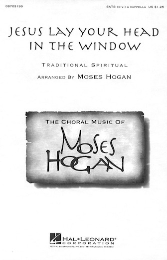 Jesus Lay Your Head In The Window : SATB divisi : Moses Hogan : Sheet Music : 08703199 : 073999012033
