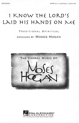 I Know The Lord's Laid His Hands On Me : SATB divisi : Moses Hogan : Sheet Music : 08703232 : 073999032321
