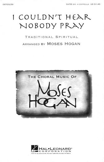 I Couldn't Hear Nobody Pray : SATB divisi : Moses Hogan : Traditional : Sheet Music : 08703239 : 073999032390