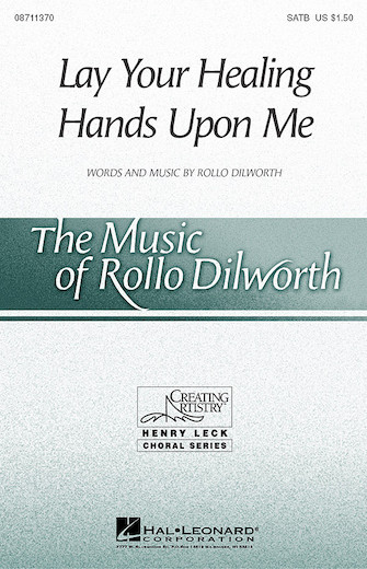 Lay Your Healing Hands Upon Me : SATB : Rollo Dilworth : Sheet Music : 08711370 : 073999113709