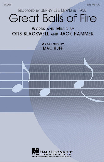 Great Balls of Fire : SATB : Mac Huff : Otis Blackwell : Jerry Lee Lewis : Sheet Music : 08720281 : 073999568790