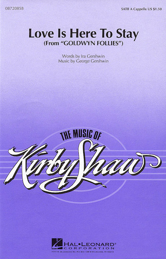 Love is Here to Stay : SATB : Kirby Shaw : George Gershwin : The Goldwyn Follies : Sheet Music : 08720858 : 073999938746