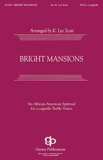 Bright Mansions : SATB : K. Lee Scott : Sheet Music : 08738680 : 073999386806