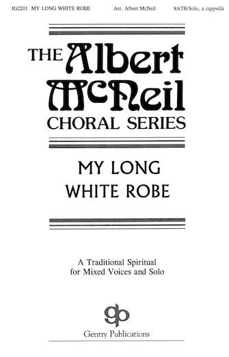 My Long White Robe : SATB : Albert McNeil : Sheet Music : 08738705 : 073999387056