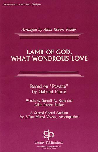 Lamb of God, What Wondrous Love : 2-Part : Allan Robert Petker : Sheet Music : 08739125 : 073999391251