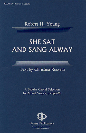 She Sat and Sang Alway : SATB : Robert H. Young : Sheet Music : 08739166 : 073999391664