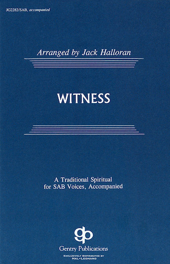 Witness : SAB : Jack Halloran : Sheet Music : 08739171 : 073999391718