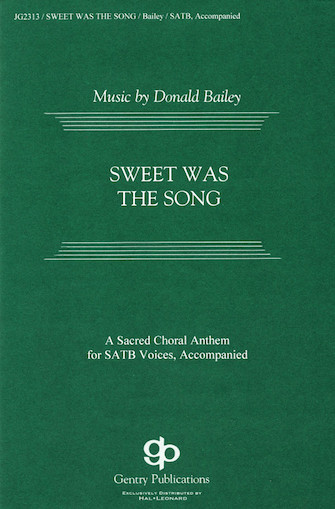 Sweet Was the Song : SATB : Donald Bailey : Donald Bailey : Sheet Music : 08739770 : 073999139259
