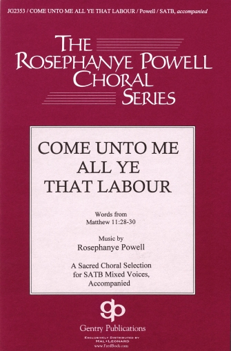 Come Unto Me All Ye That Labour : SATB : Rosephanye Powell : Rosephanye Powell : Sheet Music : 08739916 : 884088064860