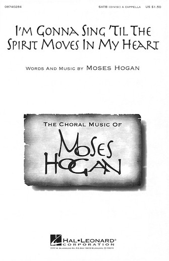 I'm Gonna Sing 'Til The Spirit Moves In My Heart : SATB divisi : Moses Hogan : Sheet Music : 08740284 : 073999402841