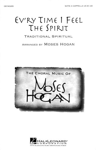 Ev'ry Time I Feel the Spirit : SATB : Moses Hogan : Traditional : Sheet Music : 08740285 : 073999402858