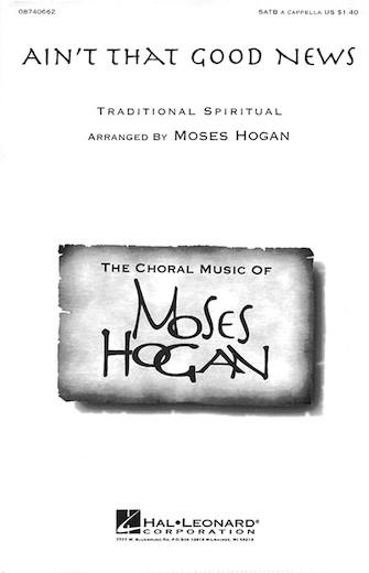 Ain't That Good News : SATB : Moses Hogan : Sheet Music : 08740662 : 073999406627