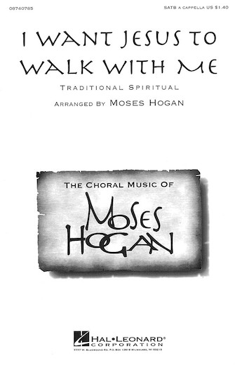 I Want Jesus to Walk with Me : SATB : Moses Hogan : Sheet Music : 08740785 : 073999407853