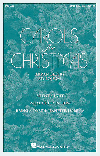 Carols for Christmas : SATB : Ed Lojeski : Sheet Music : 08741455 : 073999414554