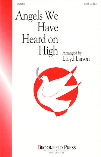 Angels We Have Heard on High : SATB : Lloyd Larson : Sheet Music : 08741496 : 073999414967
